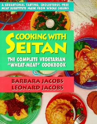 Cooking with Seitan: The Complete Vegetarian Wheat-meat Cookbook (Paperback)