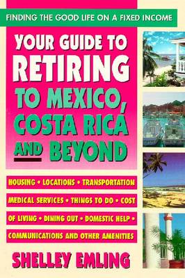 Your Guide to Retiring to Mexico, Costa Rica and Beyond: Finding the Good Life on a Fixed Income (Paperback)