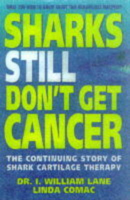 Sharks Still Don't Get Cancer: The Continuing Story of Shark Cartilage Therapy (Paperback)