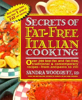 Secrets of Fat-free Italian Cooking: Over 130 Low-fat and Fat-free Traditional and Contemporary Recipes - From Antipasto to Ziti (Paperback)