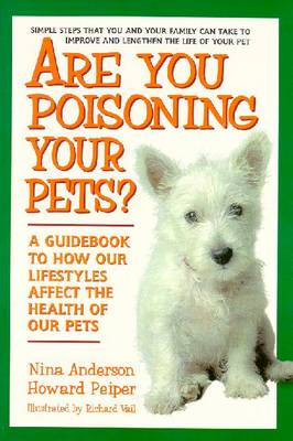 Are You Poisoning Your Pets?: A Guidebook to How Our Lifestyles Affect the Health of Our Pets (Paperback)
