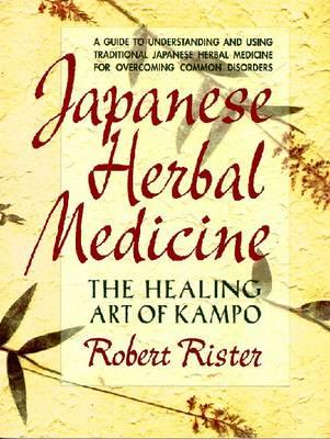 Japanese Herbal Medicine: Healing Art of Kampo (Paperback)