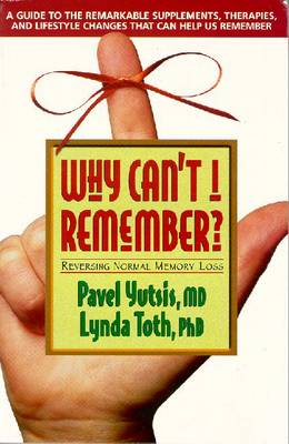 Why Can't I Remember?: Reversing Normal Memory Loss (Paperback)