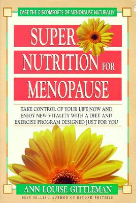 Super Nutrition for Menopause: Take Control of Your Life Now and Enjoy New Vitality with a Diet and Exercise Program Designed Just for You (Paperback)