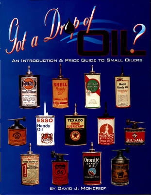 Got A Drop Of Oil? Book 1: An Introduction & Price Guide to Small Oilers (Paperback)