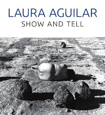 Laura Aguilar: Show and Tell (Hardback)