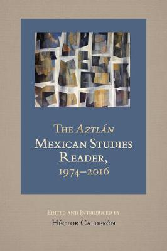The Aztlan Mexican Studies Reader, 1974-2016 (Paperback)