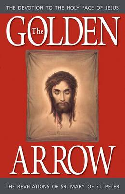 The Golden Arrow: The Revelations of Sr. Mary of St. Peter (Paperback)