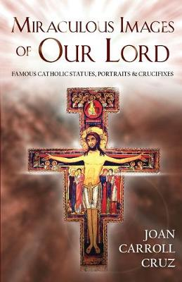 Miraculous Images of Our Lord by Joan Carroll Cruz | Waterstones