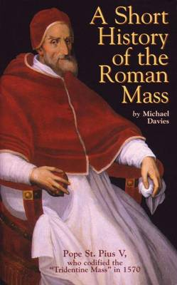 A Short History of the Roman Mass (Paperback)