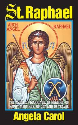 St. Raphael: Angel of Marriage, of Healing, of Happy Meetings, of Joy and of Travel (Paperback)