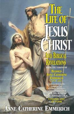 The Life of Jesus Christ and Biblical Revelations, Volume 1 (Paperback)