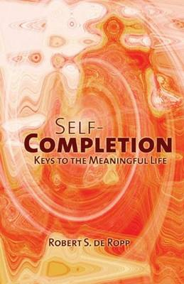 Self-Completion: Keys to the Meaningful Life (Paperback)