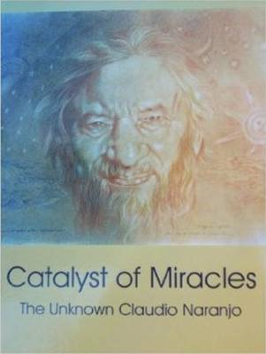 Catalyst of Miracles: The Unknown Claudio Naranjo (Paperback)