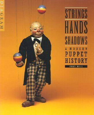 Strings, Hands, Shadows: A Modern Puppet History (Paperback)
