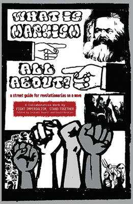 What Is Marxism All About?: A Street Guide for Revolutionaries on a Move (Paperback)
