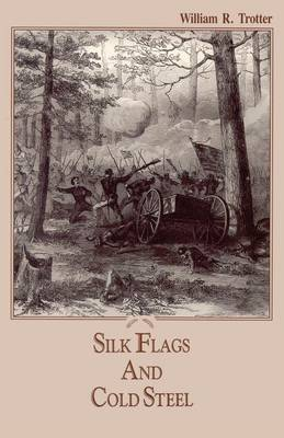 Civil War in North Carolina: Silk Flags and Cold Steel - The Piedmont - The Civil War in North Caroline (Hardback)