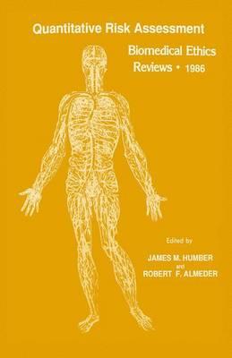 Quantitative Risk Assessment: Biomedical Ethics Reviews * 1986 - Biomedical Ethics Reviews (Hardback)