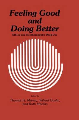 Feeling Good and Doing Better: Ethics and Nontherapeutic Drug Use - Contemporary Issues in Biomedicine, Ethics, and Society (Hardback)