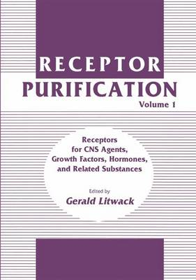 Receptor Purification: Volume 1 Receptors for CNS Agents, Growth Factors, Hormones, and Related Substances - Receptor Purification 1 (Hardback)