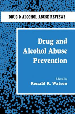 Drug and Alcohol Abuse Prevention - Drug and Alcohol Abuse Reviews 1 (Hardback)
