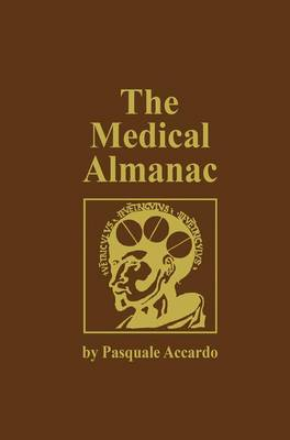 The Medical Almanac: A Calendar of Dates of Significance to the Profession of Medicine, Including Fascinating Illustrations, Medical Milestones, Dates of Birth and Death of Notable Physicians, Brief Biographical Sketches, Quotations, and Assorted Medical Curiosities and Trivia (Hardback)