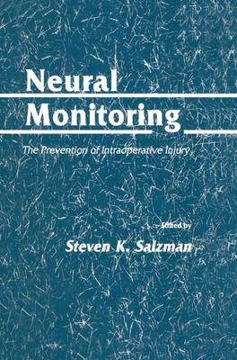 Neural Monitoring: The Prevention of Intraoperative Injury - Neurotrauma (Hardback)