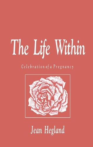 The Life Within: Celebration of a Pregnancy (Hardback)