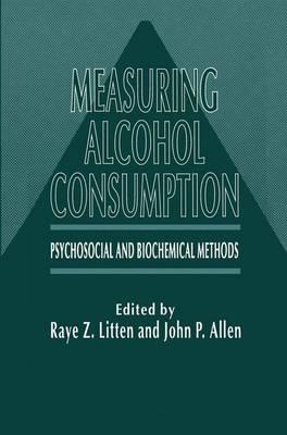 Measuring Alcohol Consumption: Psychosocial and Biochemical Methods (Hardback)