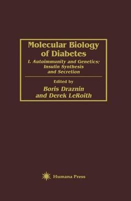 Molecular Biology of Diabetes: Molecular Biology of Diabetes Autoimmunity and Genetics - Insulin Synthesis and Secretion Pt. 1 (Hardback)