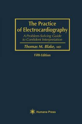 The Practice of Electrocardiography: A Problem-Solving Guide to Confident Interpretation (Hardback)