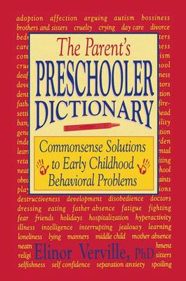 The Parent's Preschooler Dictionary: Commonsense Solutions to Early Childhood Behavioral Problems (Hardback)