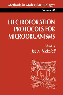 Electroporation Protocols for Microorganisms - Methods in Molecular Biology 47 (Paperback)