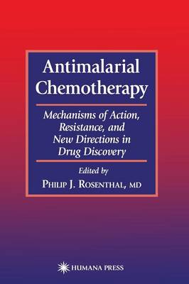 Antimalarial Chemotherapy: Mechanisms of Action, Resistance, and New Directions in Drug Discovery - Infectious Disease (Hardback)