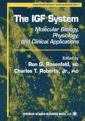 The IGF System: Molecular Biology, Physiology, and Clinical Applications - Contemporary Endocrinology 17 (Hardback)