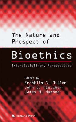 The Nature and Prospect of Bioethics: Interdisciplinary Perspectives (Hardback)