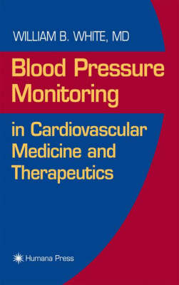Blood Pressure Monitoring in Cardiovascular Medicine and Therapeutics - Contemporary Cardiology (Hardback)