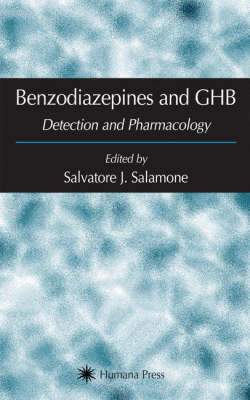 Benzodiazepines and GHB: Detection and Pharmacology - Forensic Science and Medicine (Hardback)
