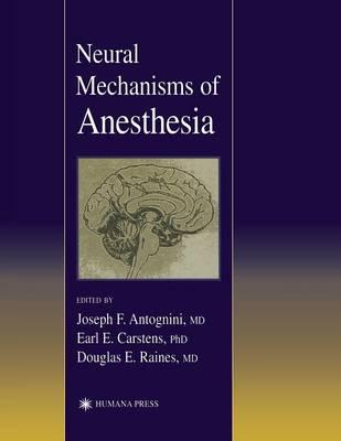 Neural Mechanisms of Anesthesia - Contemporary Clinical Neuroscience (Hardback)