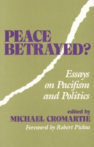 Peace Betrayed: Essays on Pacifism and Politics (Paperback)