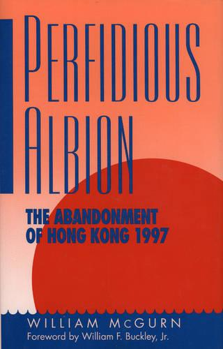 Perfidious Albion: The Abandonment of Hong Kong (Hardback)