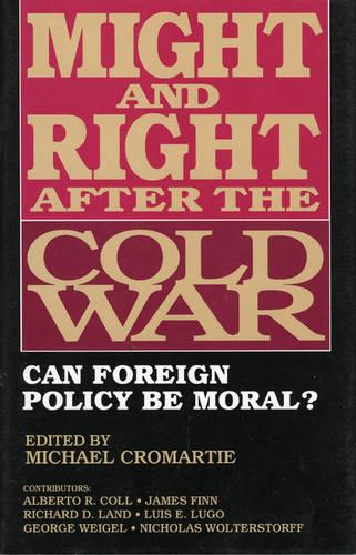 Might and Right After the Cold War: Can Foreign Policy Be Moral? (Hardback)