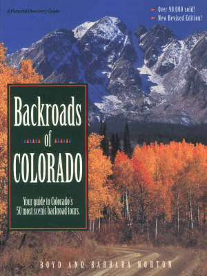 Backroads of Colorado: Your Guide to Colorado's 50 Most Scenic Backroad Tours - Pictorial discovery guide (Paperback)