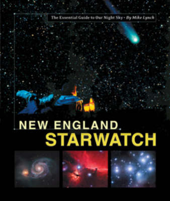 New England Starwatch: The Essential Guide to Our Night Sky (Hardback)