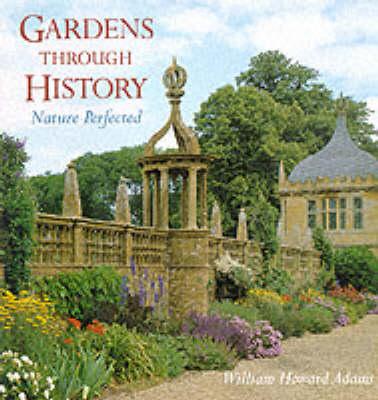 Gardens Through History: Nature Perfected (Hardback)