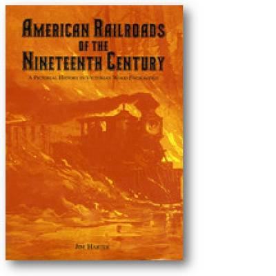 American Railroads of the Nineteenth Century: A Pictorial History in Victorian Wood Engravings (Hardback)