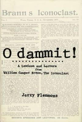 O Dammit!: A Lexicon and a Lecture from William Cowper Brann, the Iconoclast (Hardback)