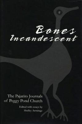 Bones Incandescent: The Pajarito Journals of Peggy Pond Church (Hardback)