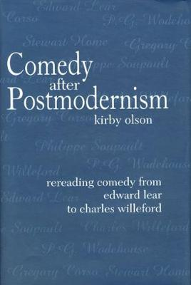 Comedy after Postmodernism: Rereading Comedy from Edward Lear to Charles Willeford (Hardback)