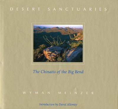 Desert Sanctuaries: The Chinatis of the Big Bend (Hardback)